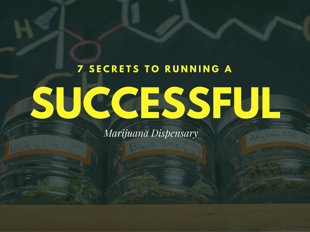 7 Secrets To Running A Successful Dispensary