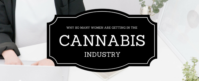 what is it about the marijuana industry and cannabis businesses that is so appealing to women?