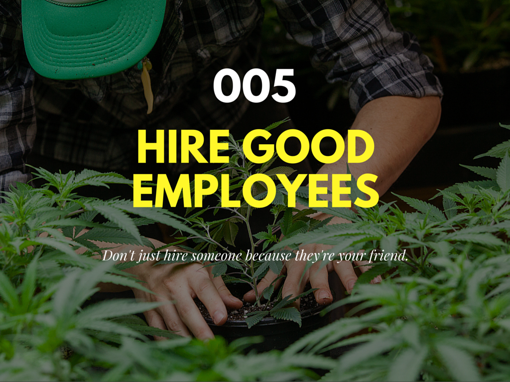 many people in the marijuana industry hire their friends, but hiring good employees is key